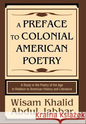 A Preface to Colonial American Poetry: A Study in the Poetry of the Age in Relation to American History and Literature Wisam Khalid Abdu 9780595671069