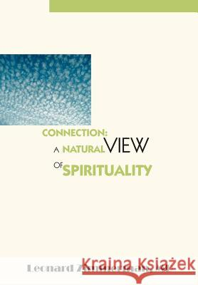 Connection: A Natural View of Spirituality Leonard Zimmerma 9780595671649