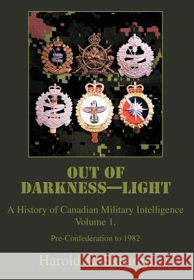 Out of Darkness--Light: A History of Canadian Military Intelligence Harold A. Skaarup 9780595671847