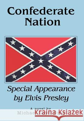 Confederate Nation: Special Appearance by Elvis Presley Michael Loyd Gray 9780595673858