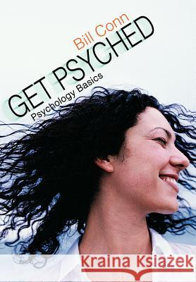 Get Psyched : Psychology Basics Bill Conn 9780595674299
