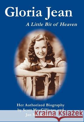 Gloria Jean: A Little Bit of Heaven Scott Macgillivray Jan Macgillivray 9780595674541