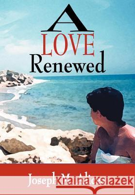 A Love Renewed Joseph M. Alicea 9780595674602