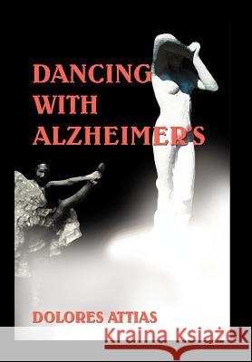 Dancing with Alzheimer's Dolores Attias 9780595674886