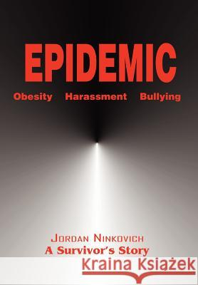 Epidemic: Obesity Harassment Bullying Jordan A. Ninkovich 9780595675869
