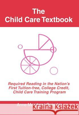 The Child Care Textbook: Required Reading in the Nation's First Tuition-Free, College Credit, Child Care Training Program Merchant Geissler 9780595677337