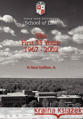 Texas Tech University School of Law: The First 35 Years: 1967-2002 W. Reed Quillia 9780595678716