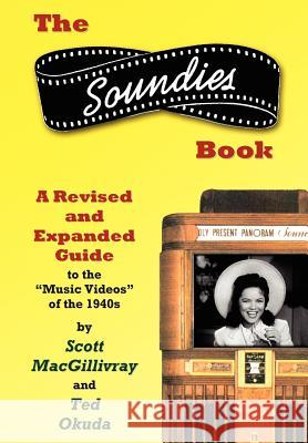The Soundies Book : A Revised and Expanded Guide Scott Macgillivray Ted Okuda 9780595679690