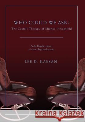Who Could We Ask? : The Gestalt Therapy of Michael Kriegsfeld Lee D. Kassan 9780595681501