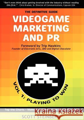 Videogame Marketing and PR : Vol. 1: Playing to Win Scott Steinberg 9780595686766