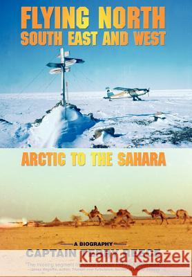 Flying North South East and West: Arctic to the Sahara Captain Terry Reece 9780595687015