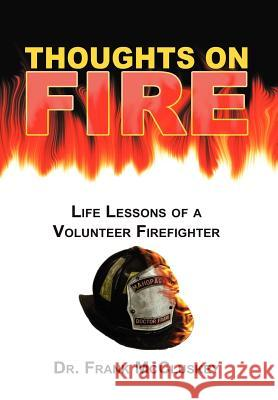 Thoughts on Fire: Life Lessons of a Volunteer Firefighter Dr Frank McCluskey 9780595757909