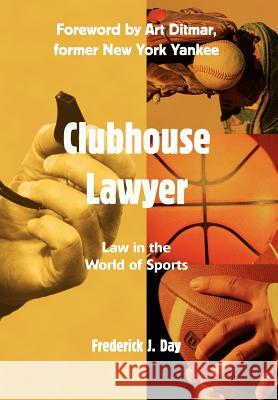 Clubhouse Lawyer : Law in the World of Sports Frederick J. Day 9780595766611