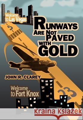 Runways Are Not Paved with Gold John R. Clarey 9780595773374 iUniverse