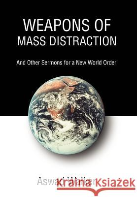 Weapons of Mass Distraction: And Other Sermons for a New World Order Aswad Walker 9780595780068