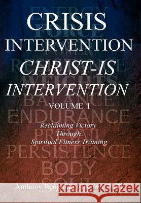 Crisis Intervention Christ-Is Intervention: Volume I Anthony Benjamin Cosenza 9780595780952