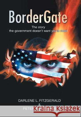 BorderGate : The story the government doesn't want you to read Darlene L. Fitzgerald Peter S. Ferrara 9780595834259