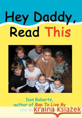 Hey Daddy, Read This Don Roberts 9780595849215