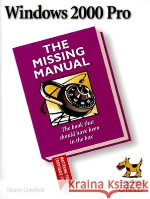 Windows 2000 Pro: The Missing Manual: The Missing Manual Sharon Crawford 9780596000103