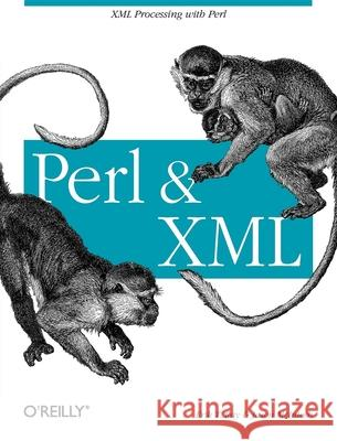 Perl and XML: XML Processing with Perl Erik T. Ray Jason McIntosh 9780596002053