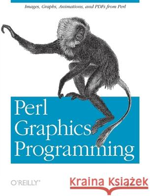 Perl Graphics Programming: Creating Svg, SWF (Flash), JPEG and PNG Files with Perl Shawn Wallace 9780596002190