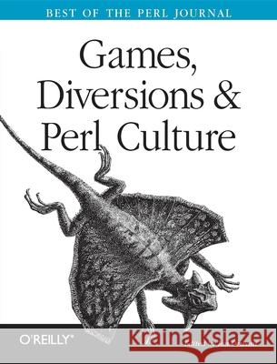 Games, Diversions, and Perl Culture: Best of the Perl Journal Jon Orwant Jon Orwant 9780596003128