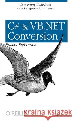C# & VB.NET Conversion Pocket Reference: Converting Code from One Language to Another Jose Mojica 9780596003197