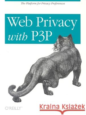 Web Privacy with P3p: The Platform for Privacy Preferences Lorrie Faith Cranor Lawrence Lessig 9780596003715