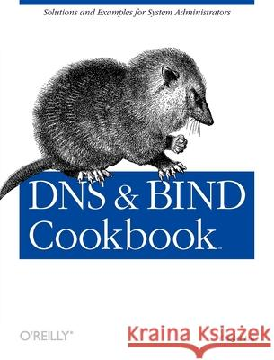 DNS & Bind Cookbook: Solutions & Examples for System Administrators Cricket Liu 9780596004101 O'Reilly Media