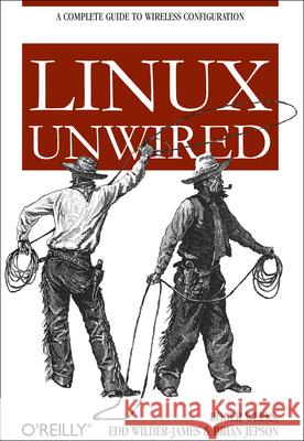 Linux Unwired : A Complete Guide to Wireless Configuration Roger Weeks Edd Dumbill Brian Jepson 9780596005832