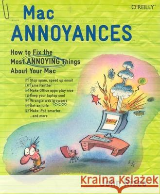 Mac Annoyances: How to Fix the Most Annoying Things about Your Mac John Rizzo 9780596007232