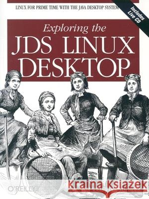 Exploring the JDS Linux Desktop [With CDROM] Tom Adelstein Sam Hiser 9780596007522