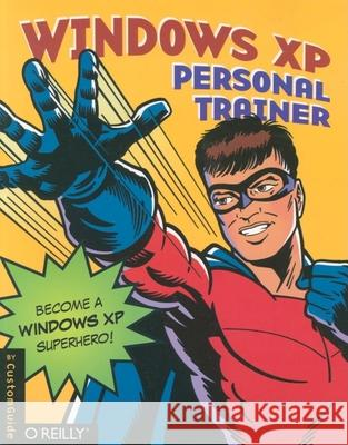 Windows XP Personal Trainer [With CDROM] CustomGuide Inc 9780596008628