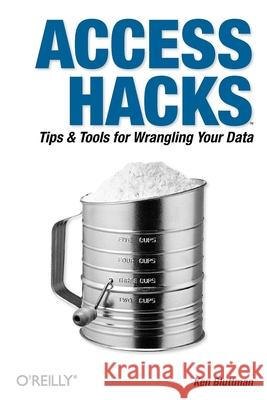 Access Hacks : Tips and Tools for Wrangling Your Data Ken Bluttman Bluttman Ken 9780596009243