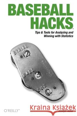 Baseball Hacks: Tips & Tools for Analyzing and Winning with Statistics Joseph Adler 9780596009427