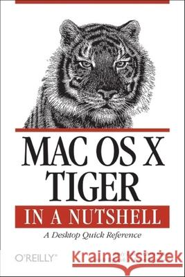 Mac OS X Tiger in a Nutshell: A Desktop Quick Reference Andy Lester Chris Stone Chuck Toporek 9780596009434