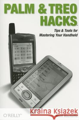 Palm and Treo Hacks: Tips & Tools for Mastering Your Handheld Scott MacHaffie 9780596100544