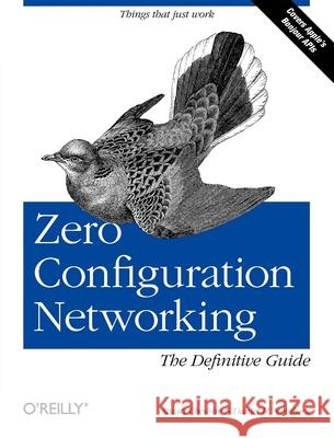Zero Configuration Networking: The Definitive Guide Daniel Steinberg Stuart Cheshire 9780596101008