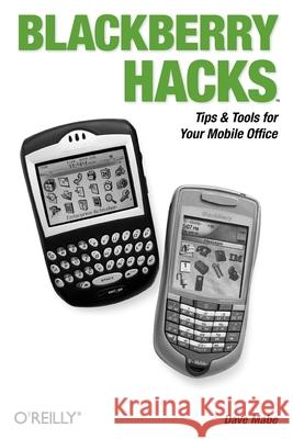 Blackberry Hacks: Tips & Tools for Your Mobile Office Dave Mabe 9780596101152