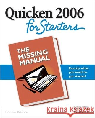 Quicken 2006 for Starters : Tthe Missing Manual Bonnie Biafore 9780596101275