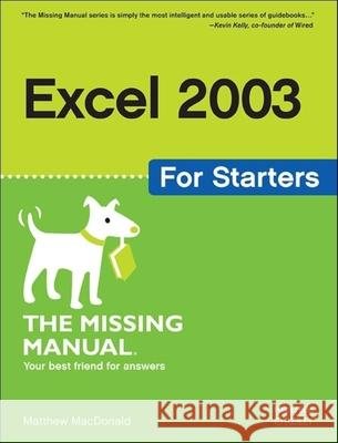 Excel 2003 for Starters the Missing Manual Matthew MacDonald 9780596101541