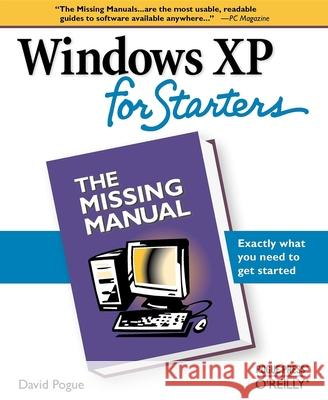 Windows XP for Starters: The Missing Manual: Exactly What You Need to Get Started David Pogue 9780596101558