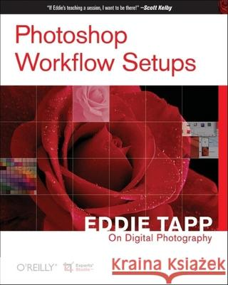 Photoshop Workflow Setups: Eddie Tapp on Digital Photography Eddie Tapp 9780596101688