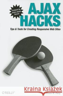 Ajax Hacks: Tips & Tools for Creating Responsive Web Sites Bruce Perry 9780596101695