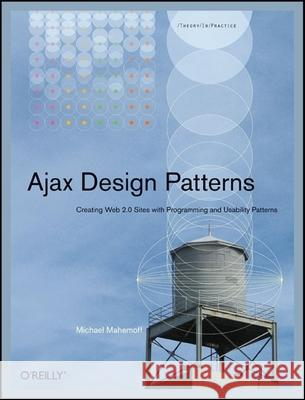 Ajax Design Patterns: Creating Web 2.0 Sites with Programming and Usability Patterns Michael Mahemoff 9780596101800