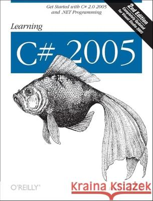 Learning C# 2005: Get Started with C# 2.0 and .Net Programming Jesse Liberty Brian MacDonald 9780596102098
