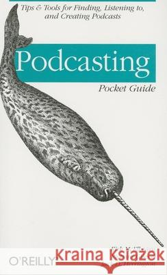 Podcasting Pocket Guide: Tips & Tools for Finding, Listening To, and Creating Podcasts Jack Herrington Kirk McElhearn Richard Giles 9780596102302