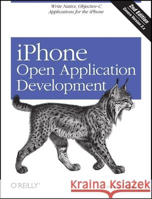iPhone Open Application Development: Write Native Applications Using the Open Source Tool Chain  9780596155193