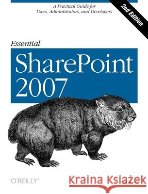 Essential Sharepoint 2007: A Practical Guide for Users, Administrators and Developers Jeff Webb 9780596514075