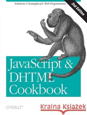 JavaScript & DHTML Cookbook: Solutions & Examples for Web Programmers Danny Goodman 9780596514082